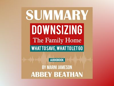 Summary of Downsizing The Family Home: What to Save, What to Let Go by Marni Jameson