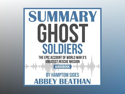Summary of Ghost Soldiers: The Epic Account of World War II's Greatest Rescue Mission by Hamptom Sides