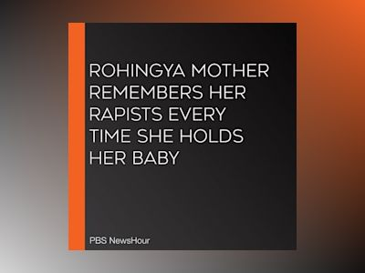 Rohingya Mother Remembers Her Rapists Every Time She Holds Her Baby