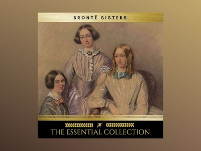 Audio book The Brontë Sisters: The Essential Collection (Agnes Grey, Jane Eyre, Wuthering Heights) - Charlotte Brontë