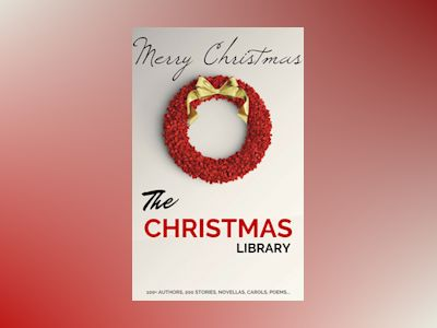 The Christmas Library: 250+ Essential Christmas Novels, Poems, Carols, Short Stories