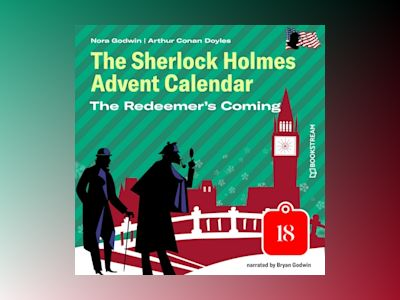 Audio book The Redeemer's Coming - The Sherlock Holmes Advent Calendar, Day 18 (Unabridged) of Nora Godwin