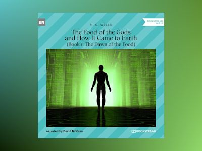 The Food of the Gods and How It Came to Earth, Book 1: The Dawn of the Food (Unabridged)