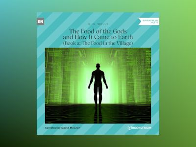 The Food of the Gods and How It Came to Earth, Book 2: The Food in the Village (Unabridged)