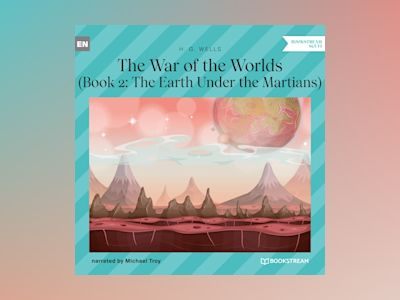 The Earth Under the Martians - The War of the Worlds, Book 2 (Unabridged)