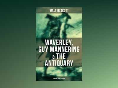 Ebook Walter Scott: Waverley, Guy Mannering & The Antiquary (3 Books in One Edition) - Walter Scott
