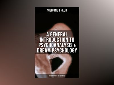 Ebook A General Introduction to Psychoanalysis & Dream Psychology (Psychoanalysis for Beginners) - Sigmund Freud