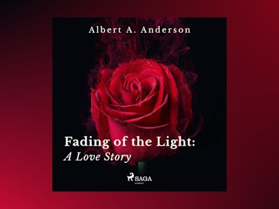 Audio book Fading of the Light: A Love Story z Albert A. Anderson