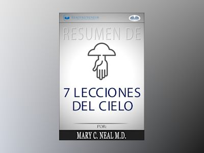 Libro Electronico Resumen De 7 Lecciones Del Cielo, Por Mary C. Neal M.D. de Unknown Author