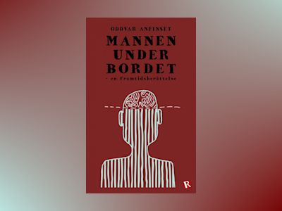 E-Bok Mannen under bordet av Oddvar Anfinset