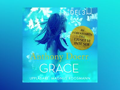 Ljudbok Grace - Del 3 av Anthony Doerr