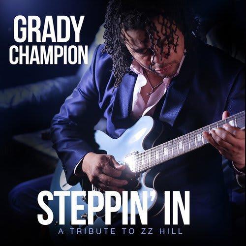 Grady Champion - Steppin' In: A Tribute to Z.Z. Hill by Grady Champion