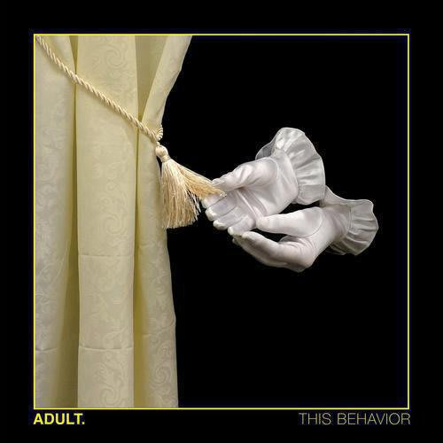 .ADULT - This Behavior by .ADULT