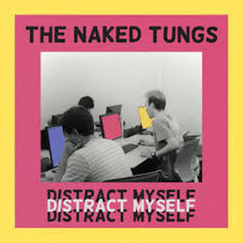 The Naked Tungs - Distract Myself by The Naked Tungs
