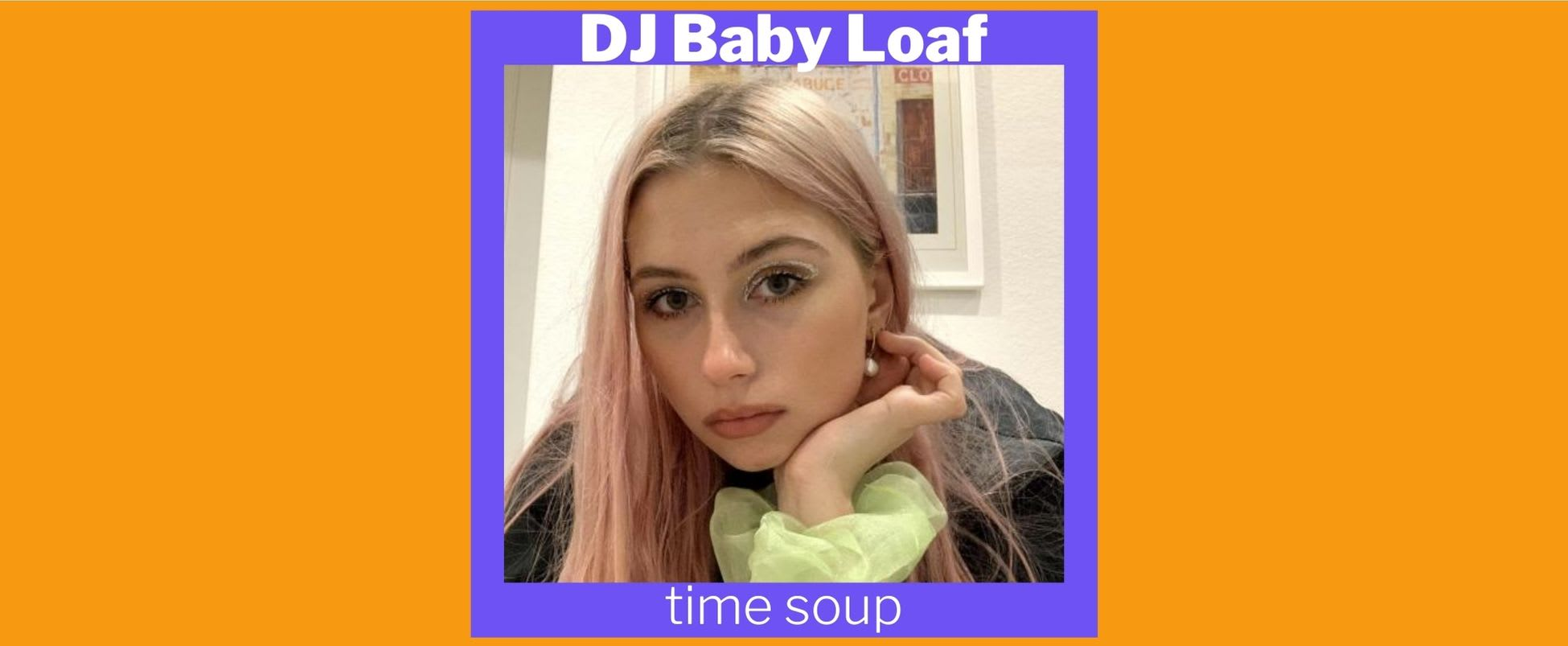 Show Spotlight: time soup with DJ Baby Loaf