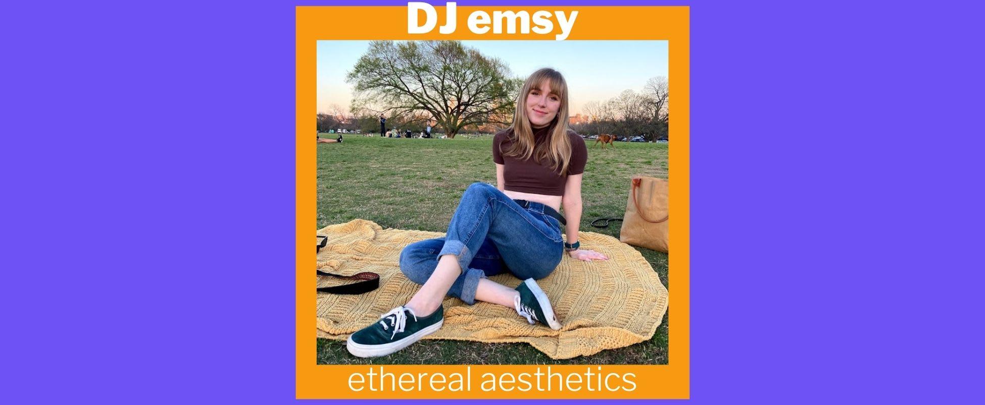 Show Spotlight: ethereal aesthetics with DJ emsy