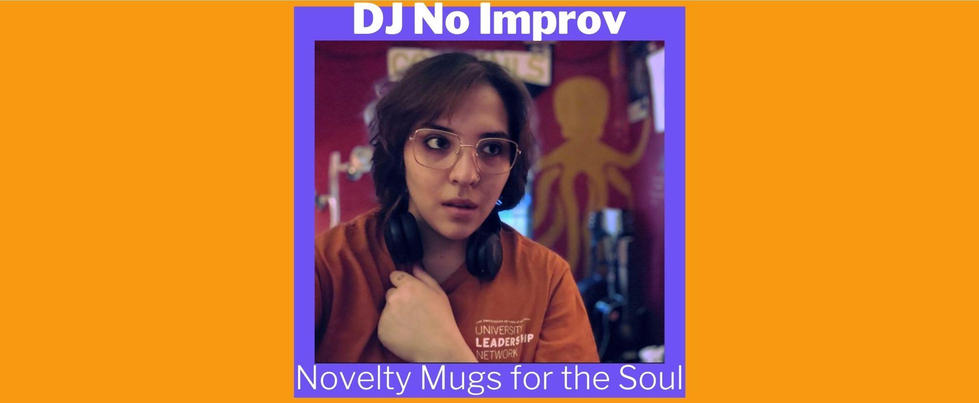 Show Spotlight: Novelty Mugs for the Soul with DJ No Improv
