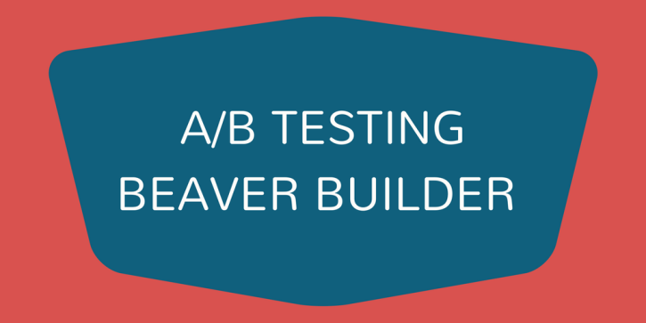 A/B Testing Beaver Builder - WordPress in One Month