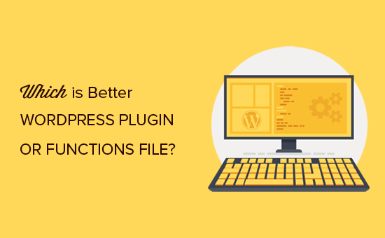 WordPress Plugin vs Functions.php file (Which is better?)