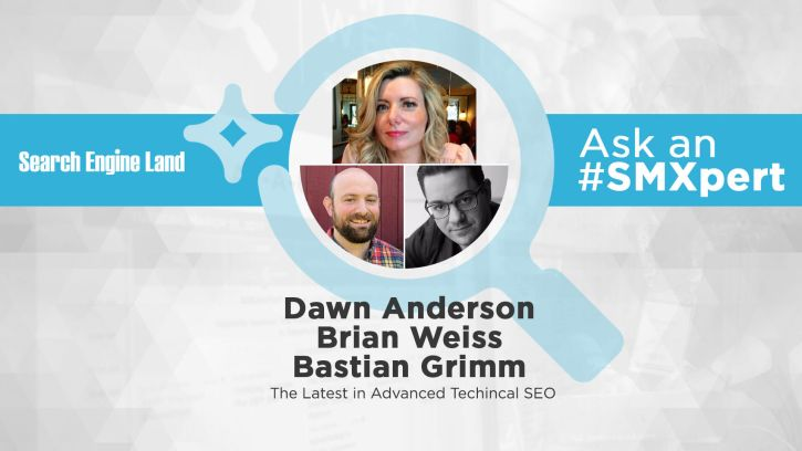 Ask the SMXperts: The latest in advanced technical SEO - Search Engine Land