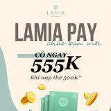 🔥 Nhận thêm tới 20% tiền mặt với ví trả trước Lamia Pay 🎊🎊🎊