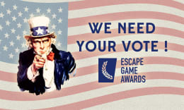 Dessin de l'oncle Sam sur un arrière-plan avec le drapeau des USA flottant, le texte WE NEED YOUR VOTE ! et le logo des Escape Game Awards