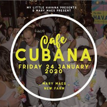 Cafe Cubana No. 2 – Friday 24 Jan, 2020