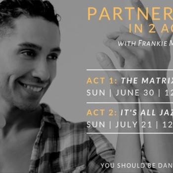 Partnerwork In 2 Acts W/ Frankie Martinez