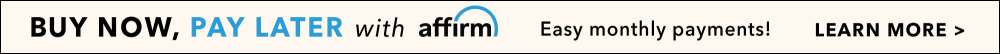 Buy Now Pay Later With Affirm -- Easy Monthly Payments! Learn More