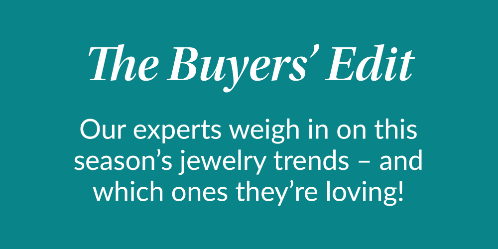 The Buyer's Edit. Our experts weigh in on this season's jewelry trends – and which styles theyre loving right now