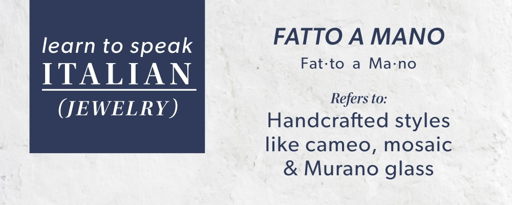 Fatto A Mano - Refers to Handcrafted Styles Like Cameo, Osaic And Murano Glass