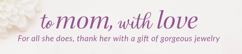 To mom, with love. For all she does, thank her with a gift of gorgeous jewelry.