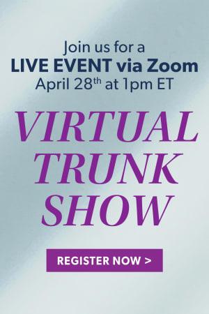 Virtual Trunk Show. Register Now.