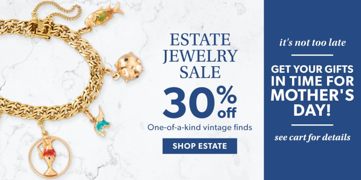 Estate Jewelry Sale 30% Off One-of-a-Kind Vintage Finds. Shop Estate. It's Not Too Late. Get Your Gifts In Time For Mother's Day! See Cart For Details. Image Featuring Charm Bracelet on White Marble.