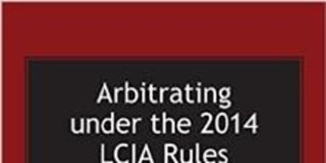 BOOK REVIEW: Arbitrating Under the 2014 LCIA Rules: A User's Guide