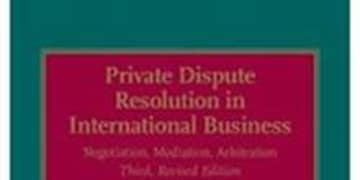 BOOK REVIEW: Private Dispute Resolution in International Business (Negotiation, Mediation, Arbitration), 3rd edition