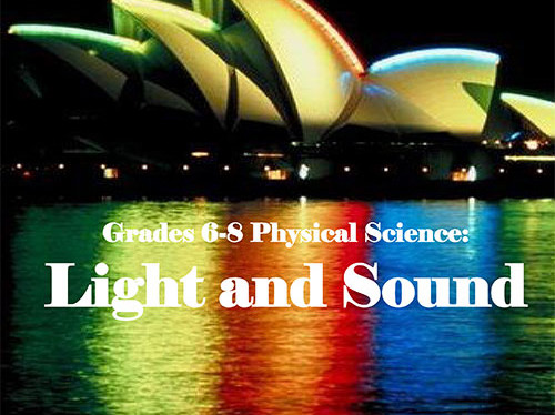 Grades 6-8 Physical Science: Light and Sound