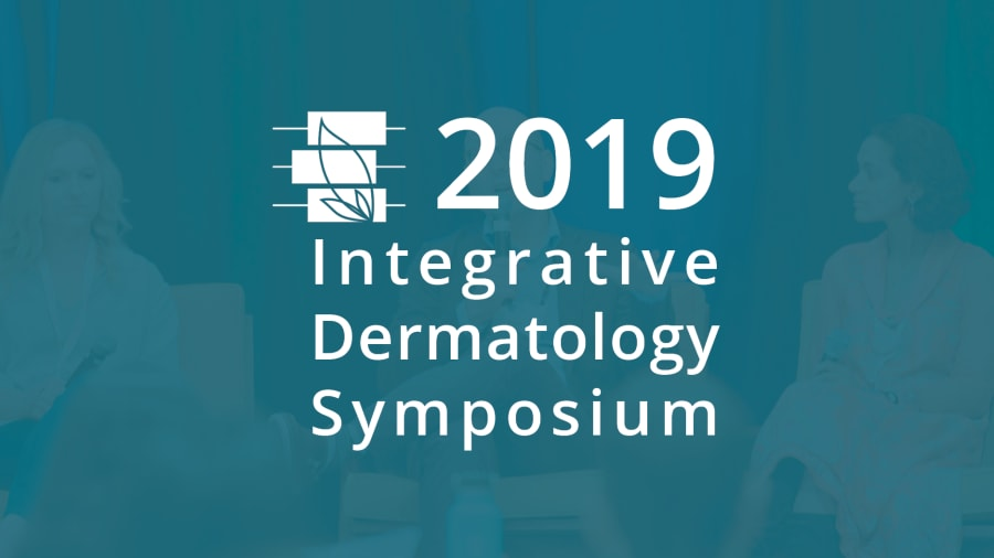 2019 Integrative Dermatology Symposium Lectures