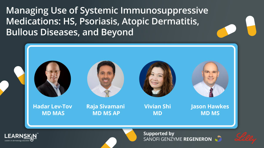 Managing Use of Systemic Immunosuppressive Medications: HS, Psoriasis, Atopic Dermatitis, Bullous Diseases and Beyond