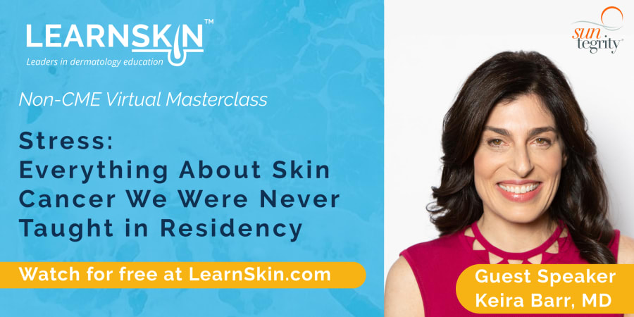 Stress: Everything About Skin Cancer We Were Never Taught in Residency