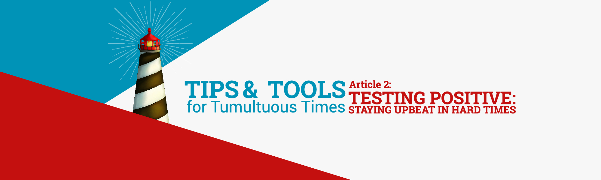 """TIPS & TOOLS, Article 2: """"Testing Positive: Staying Upbeat in Hard Times"""""""