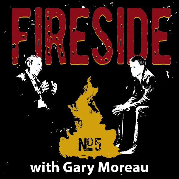 FIRESIDE No. 5 with Gary Moreau