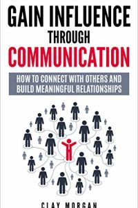 book cover of Gain Influence Through Communication: How to Connect with Others and Build Meaningful Relationships