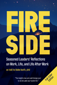 book cover of FIRESIDE: Seasoned Leaders' Reflections on Work, Life, and Life After Work