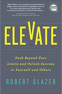 book cover of ELEVATE—Push Beyond Your Limits and Unlock Success in Yourself and Others