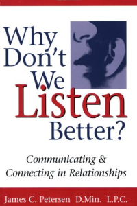 book cover of Why Don't We Listen Better: Communicating & Connecting in Relationships