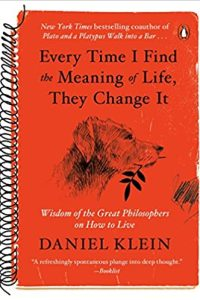 book cover of Every Time I Find the Meaning of Life, They Change It: Wisdom of the Great Philosophers on How to Live
