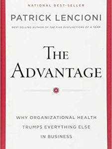 book cover of The Advantage: Why Organizational Health Trumps Everything Else in Business