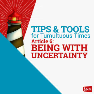 """TIPS & TOOLS, Article 6: """"Being With Uncertainty"""""""