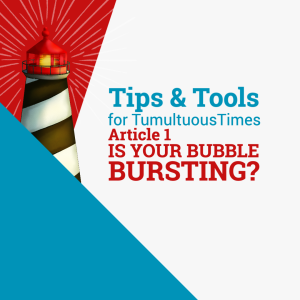 """TIPS & TOOLS, Article 1: """"Is Your Bubble Bursting?"""""""